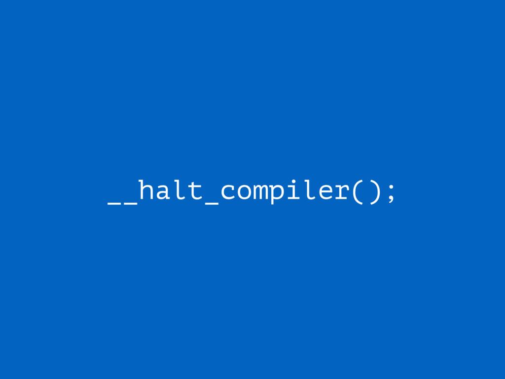 __halt_compiler();