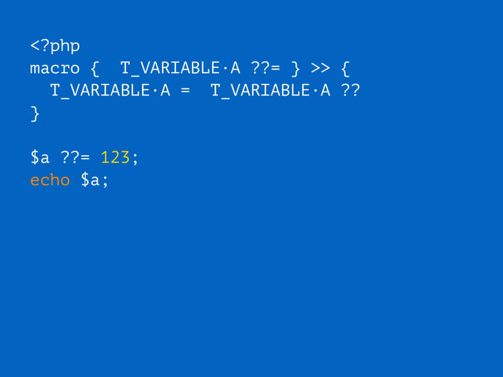 <?php macro { T_VARIABLE·A ??= } >> { T_VARIABL...