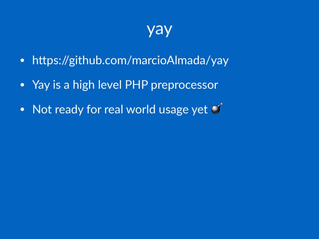 yay • h#ps:/ /github.com/marcioAlmada/yay • Yay...
