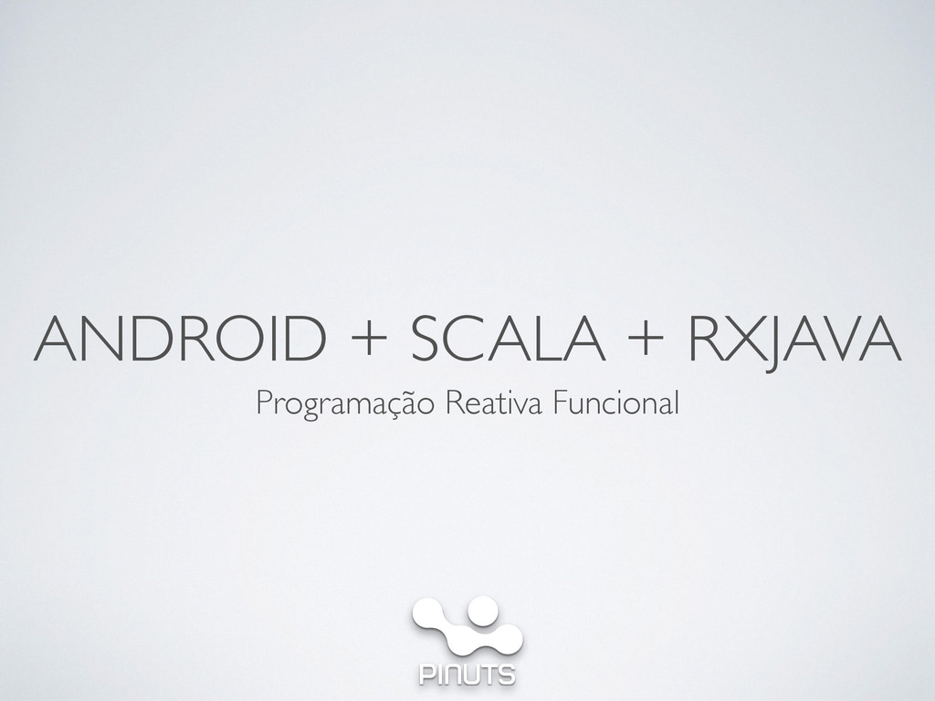 ANDROID + SCALA + RXJAVA Programação Reativa Fu...