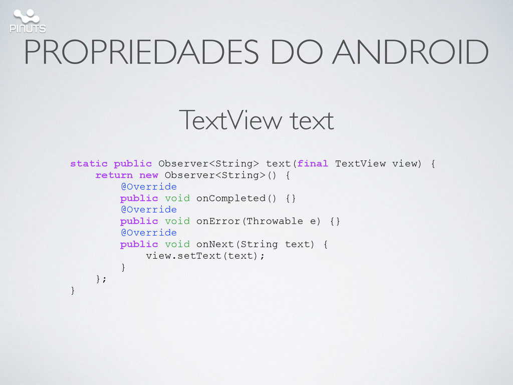 PROPRIEDADES DO ANDROID static public Observer<...