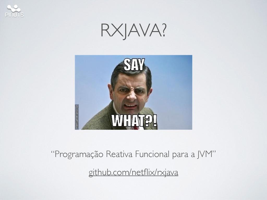 """RXJAVA? """"Programação Reativa Funcional para a J..."""