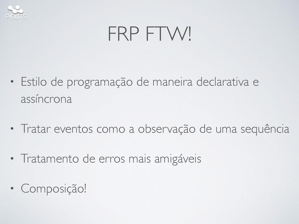 FRP FTW! • Estilo de programação de maneira dec...