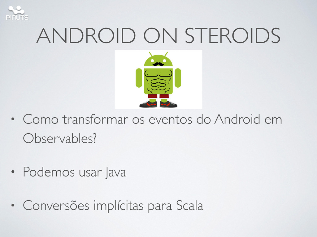 ANDROID ON STEROIDS • Como transformar os event...