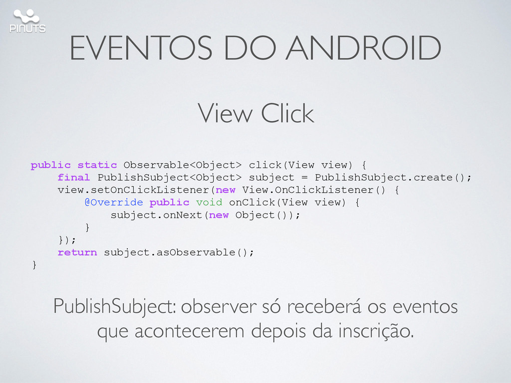 EVENTOS DO ANDROID public static Observable<Obj...