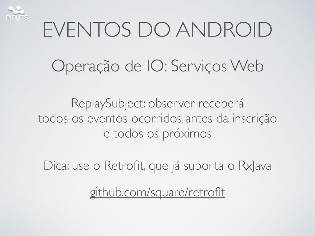 EVENTOS DO ANDROID Operação de IO: Serviços Web...
