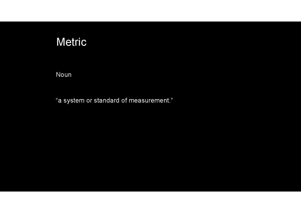 "Metric Noun ""a system or standard of measuremen..."