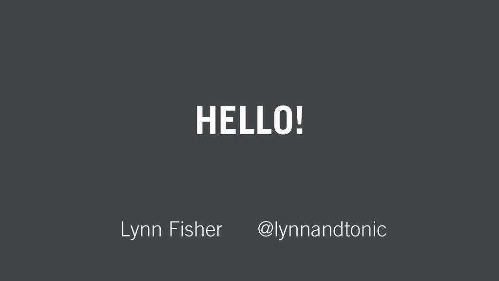 HELLO! Lynn Fisher @lynnandtonic
