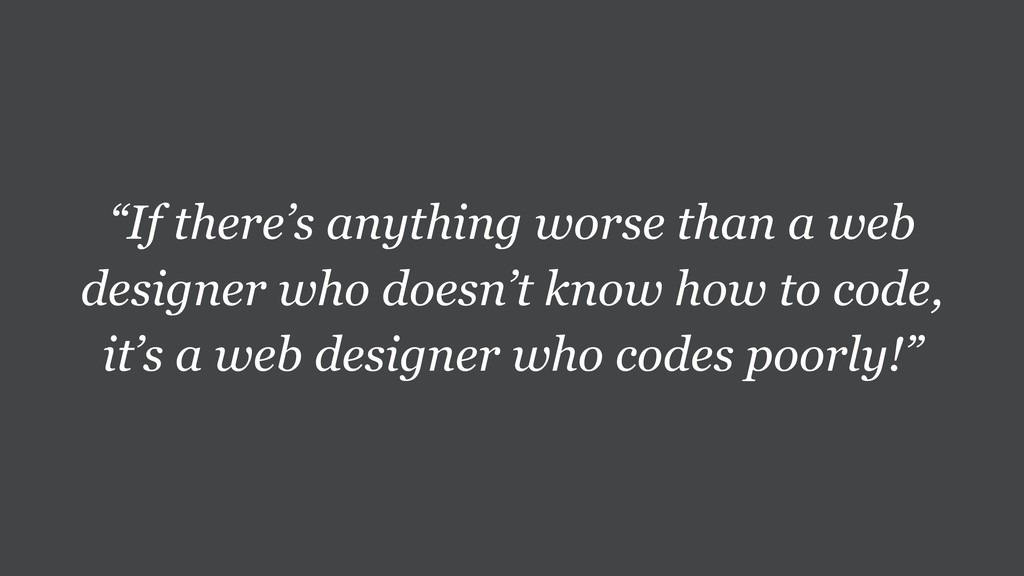 """If there's anything worse than a web designer ..."