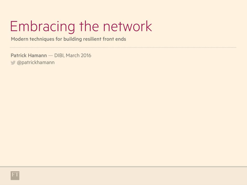 Embracing the network Patrick Hamann — DIBI, Ma...
