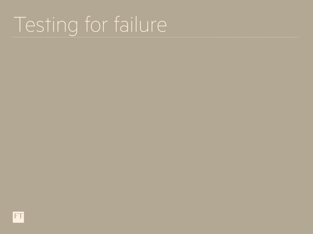 Testing for failure