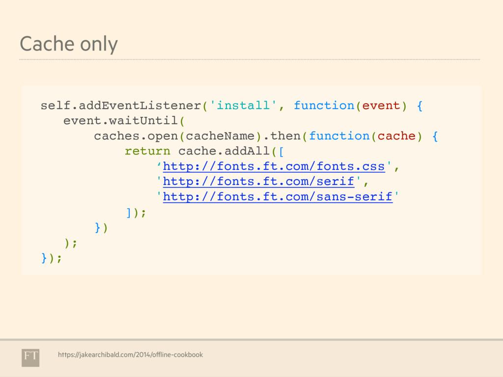 Cache only self.addEventListener('install', fun...