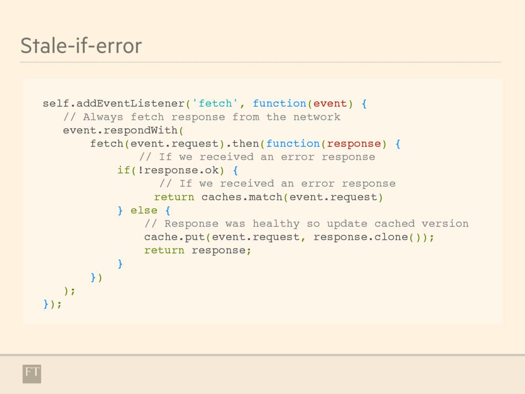 Stale-if-error self.addEventListener('fetch', f...