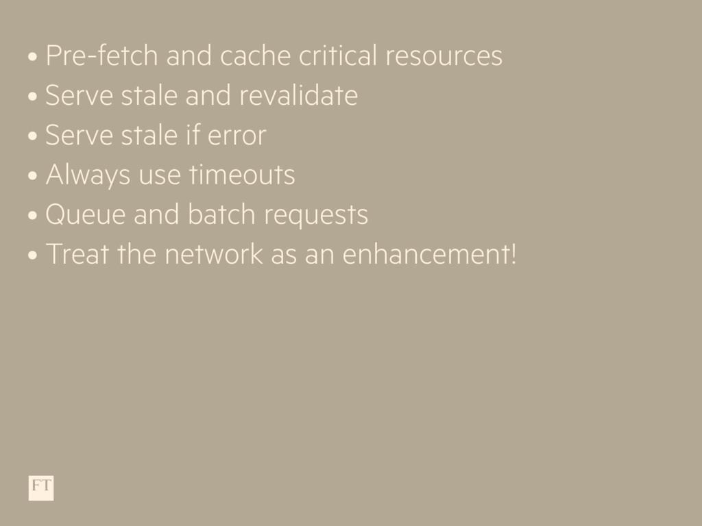 • Pre-fetch and cache critical resources • Serv...