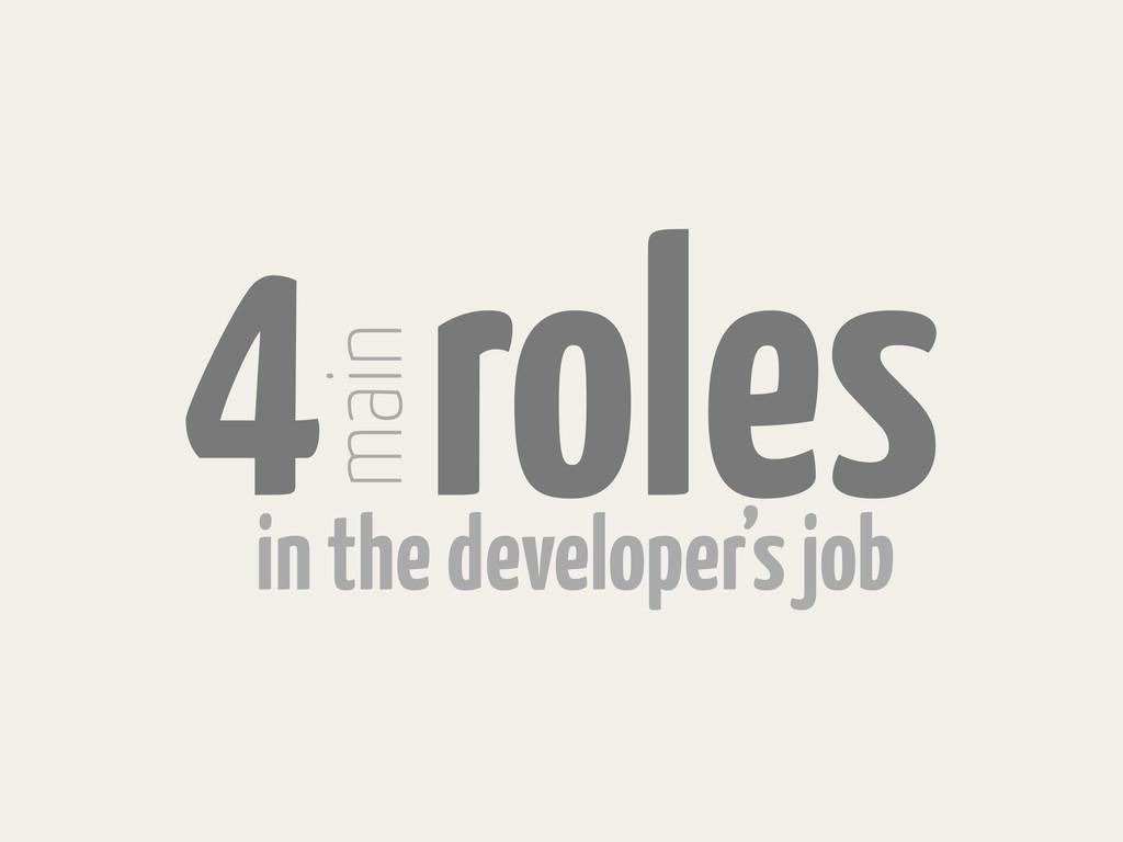 4 roles main in the developer's job