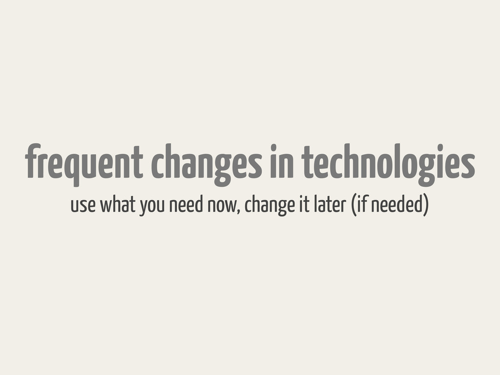 frequent changes in technologies use what you n...
