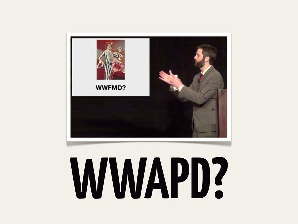WWAPD?