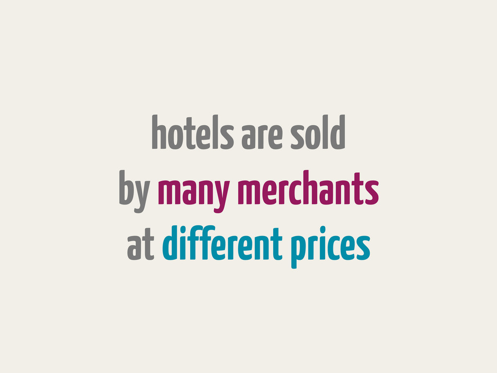 hotels are sold by many merchants at different ...