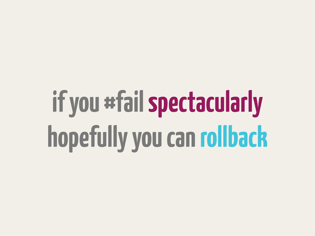 if you #fail spectacularly hopefully you can ro...
