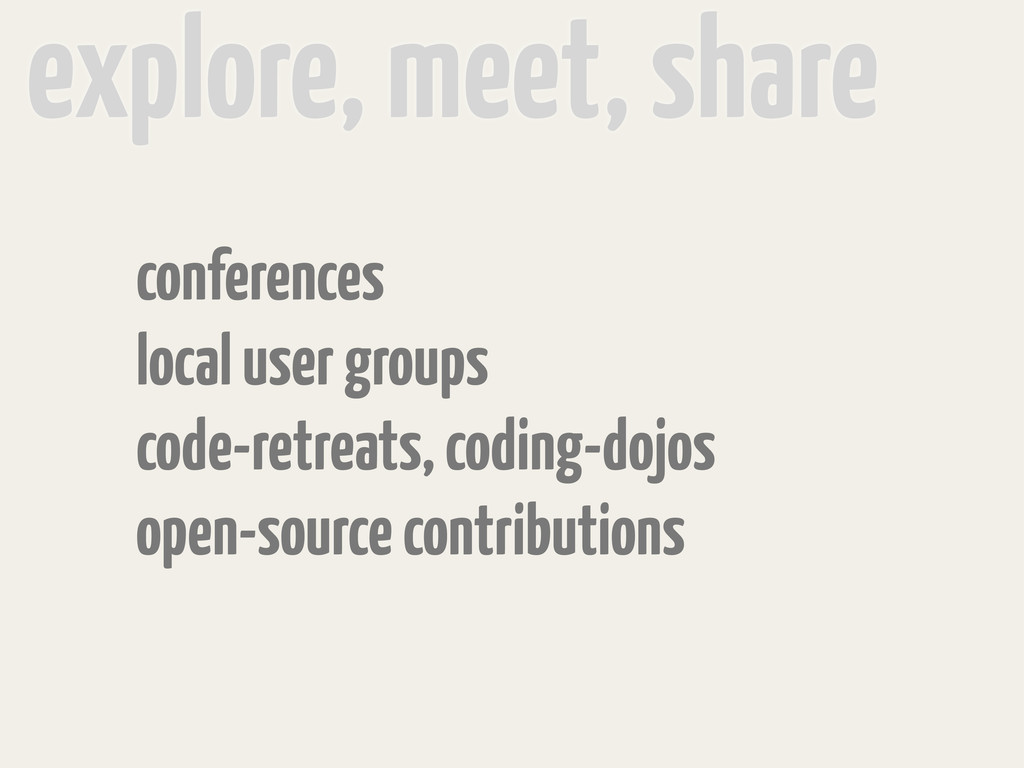 conferences local user groups code-retreats, co...