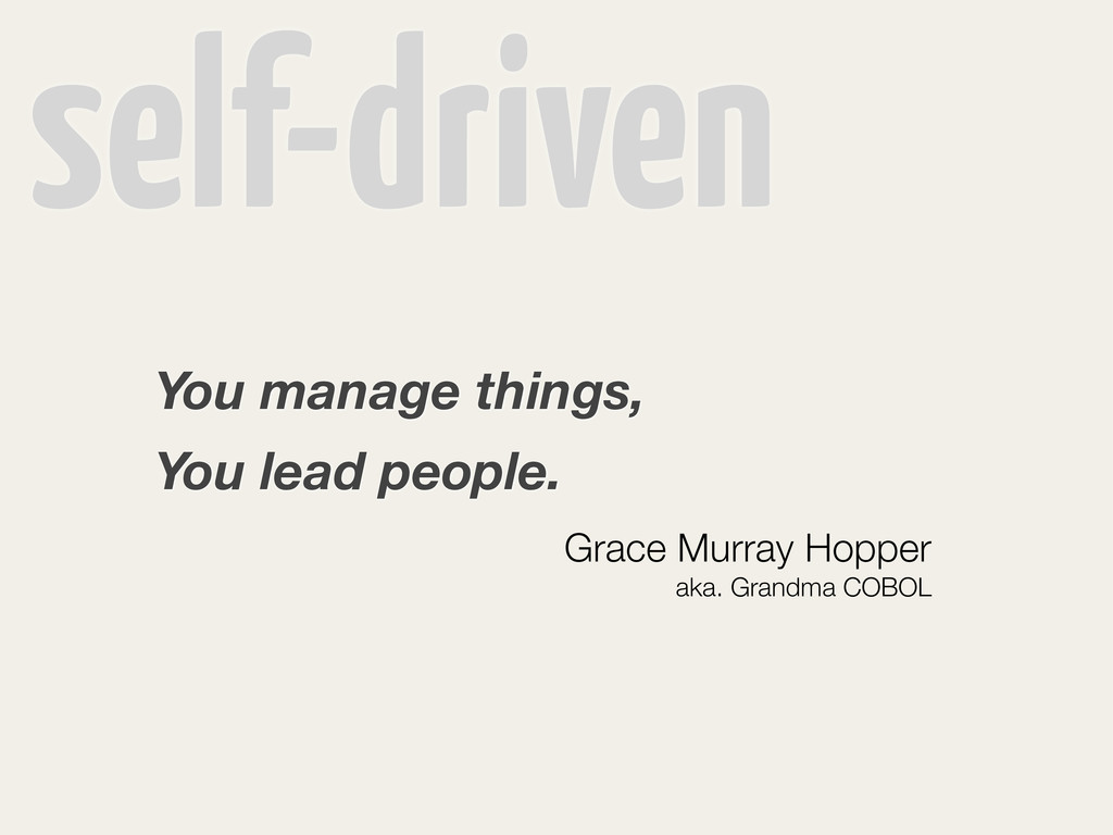 self-driven You manage things, You lead people....