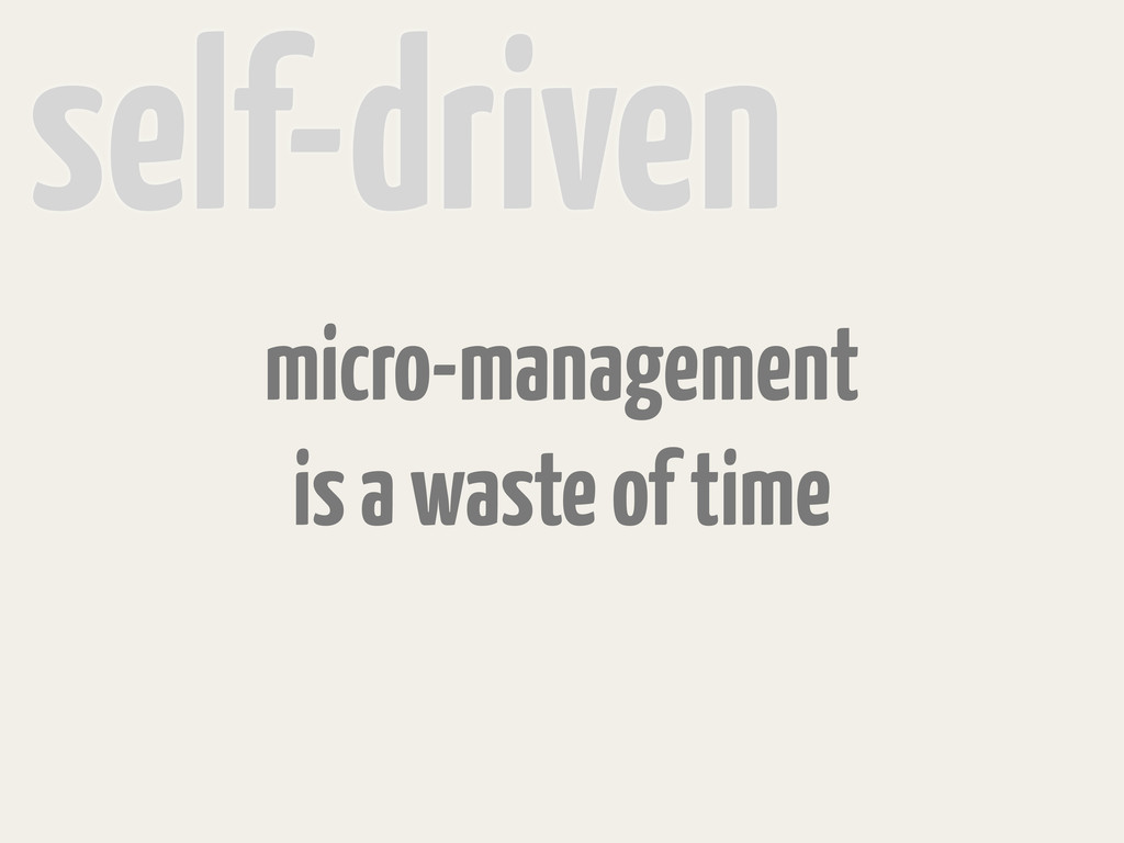 self-driven micro-management is a waste of time
