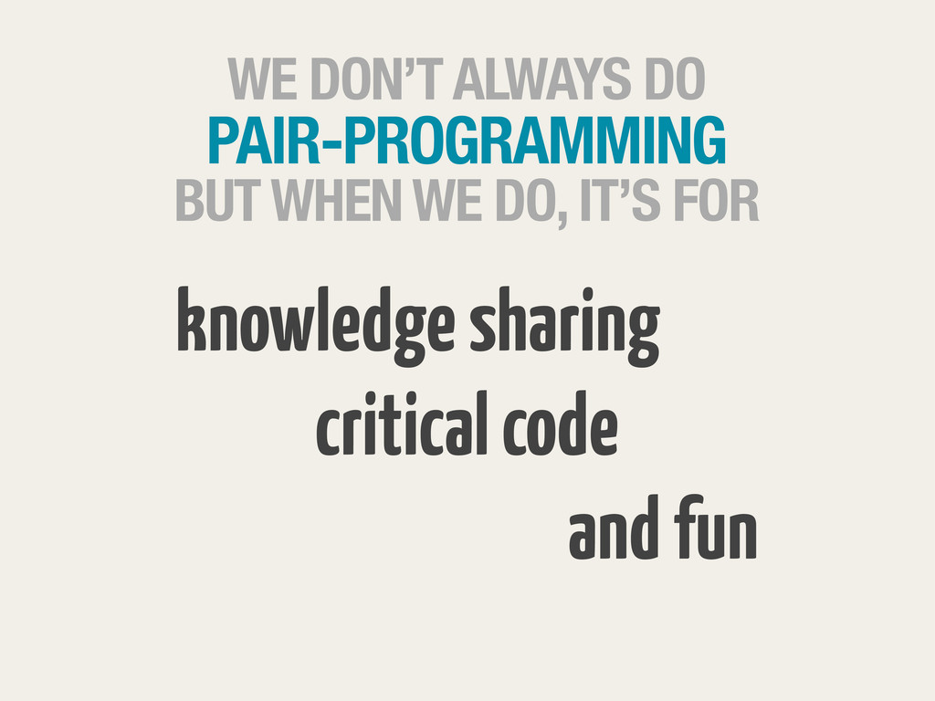 WE DON'T ALWAYS DO PAIR-PROGRAMMING BUT WHEN WE...