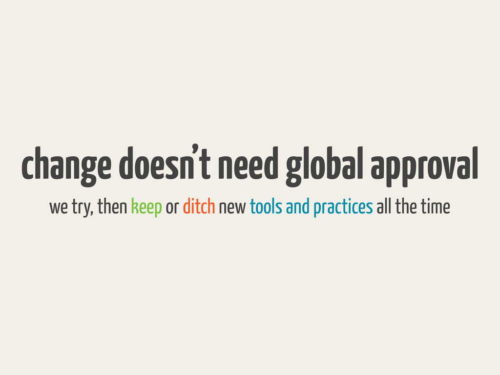 change doesn't need global approval we try, the...