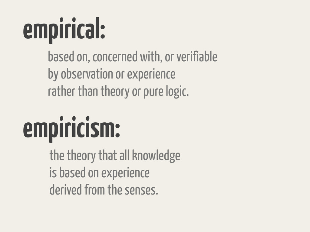 empirical: based on, concerned with, or verifia...