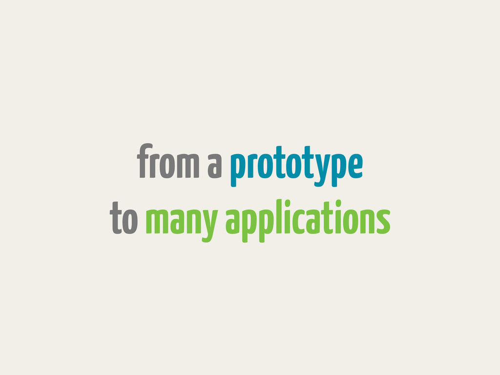 from a prototype to many applications