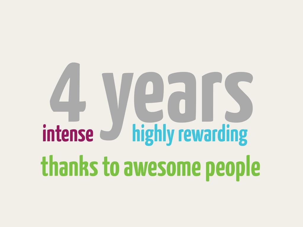4 years intense highly rewarding thanks to awes...