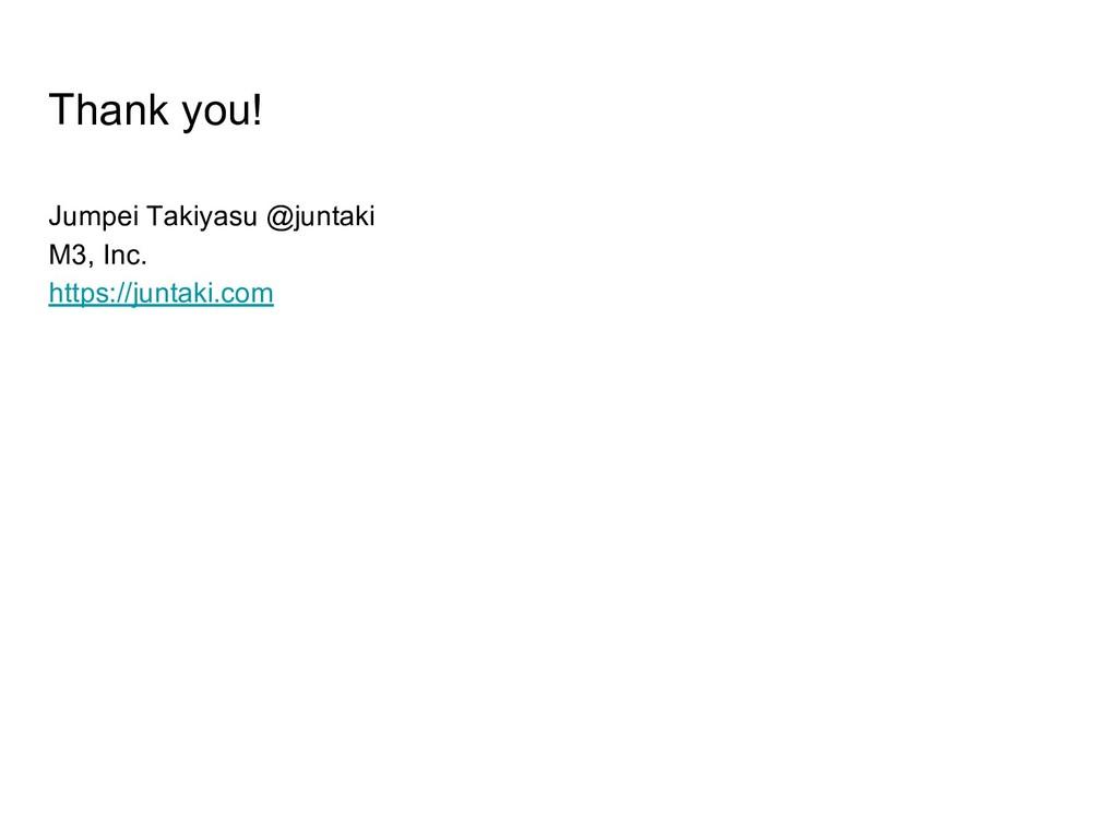 Thank you! Jumpei Takiyasu @juntaki M3, Inc. ht...