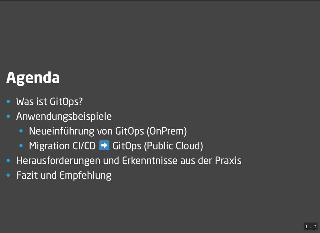 / Agenda • Was ist GitOps? • Anwendungsbeispiel...