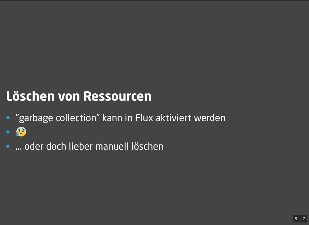 """/ Löschen von Ressourcen • """"garbage collection""""..."""
