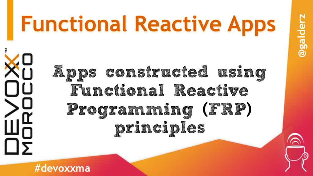 Functional Reactive Apps Apps constructed using...