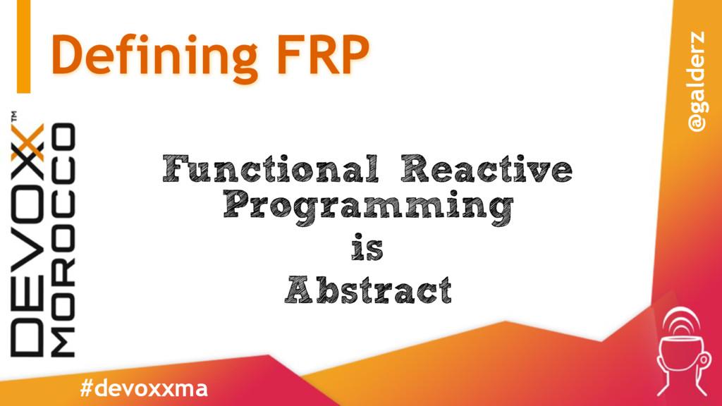 Defining FRP Functional Reactive Programming is...