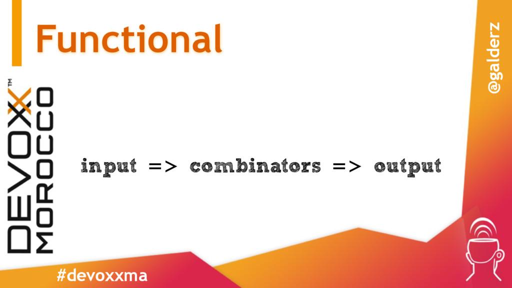 Functional input => combinators => output #devo...
