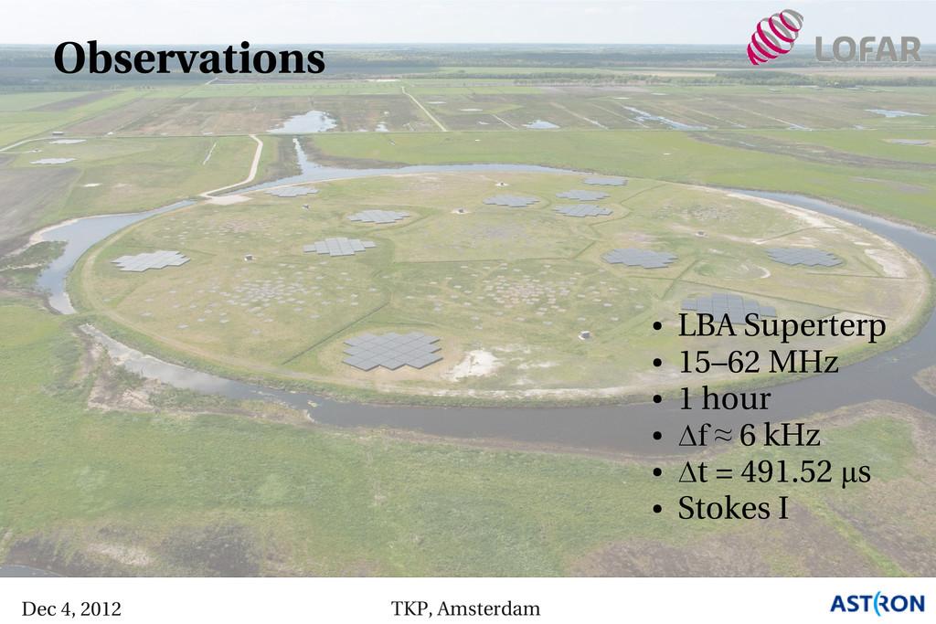 Dec 4, 2012 TKP, Amsterdam Observations ● LBA S...