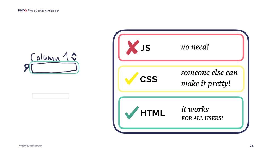 26 Web Component Design Joy Heron / @iamjoyhero...