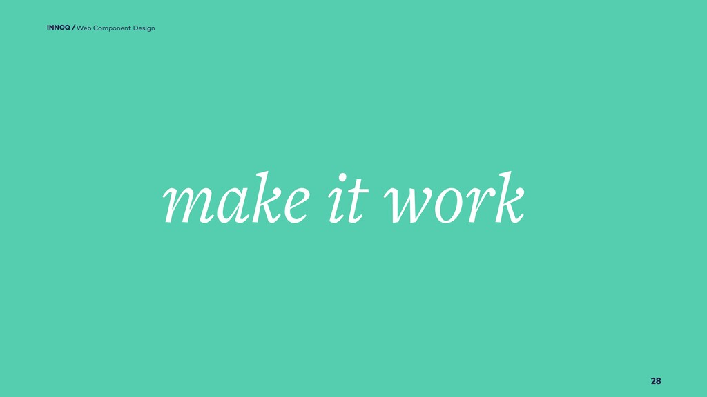 28 make it work Web Component Design