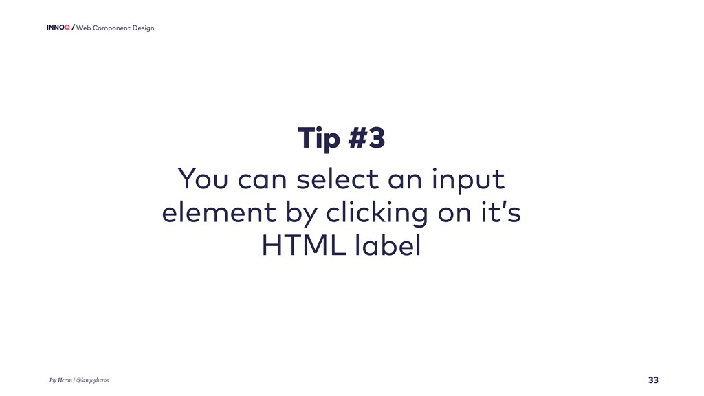 33 Web Component Design Tip #3 You can select a...