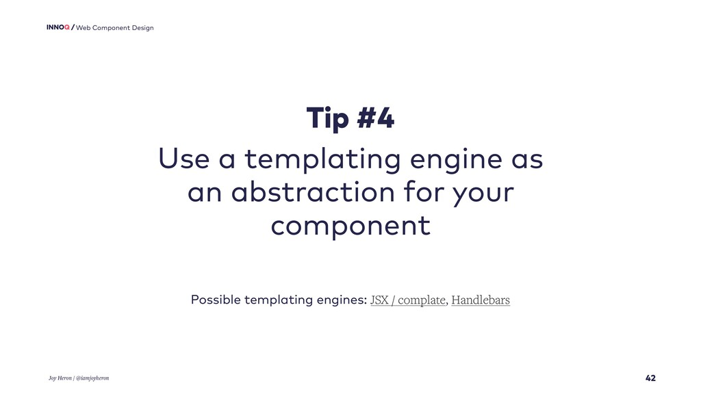42 Web Component Design Tip #4 Use a templating...
