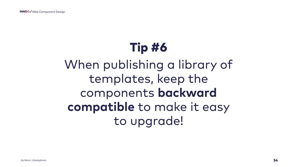 54 Web Component Design Tip #6 When publishing ...