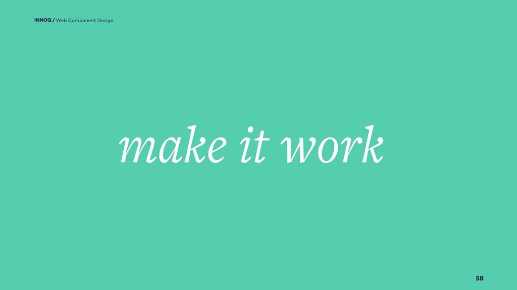 58 make it work Web Component Design