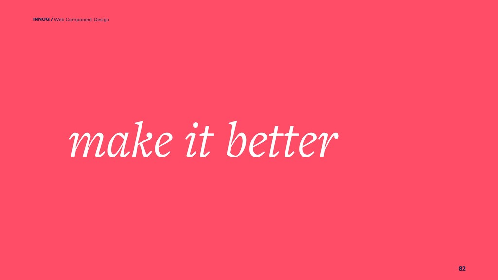 82 make it better Web Component Design