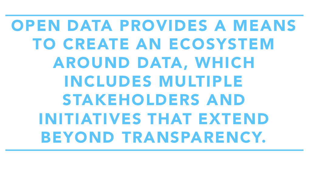OPEN DATA PROVIDES A MEANS TO CREATE AN ECOSYST...