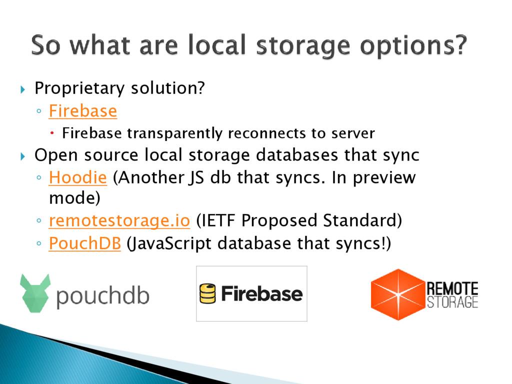  Proprietary solution? ◦ Firebase  Firebase t...