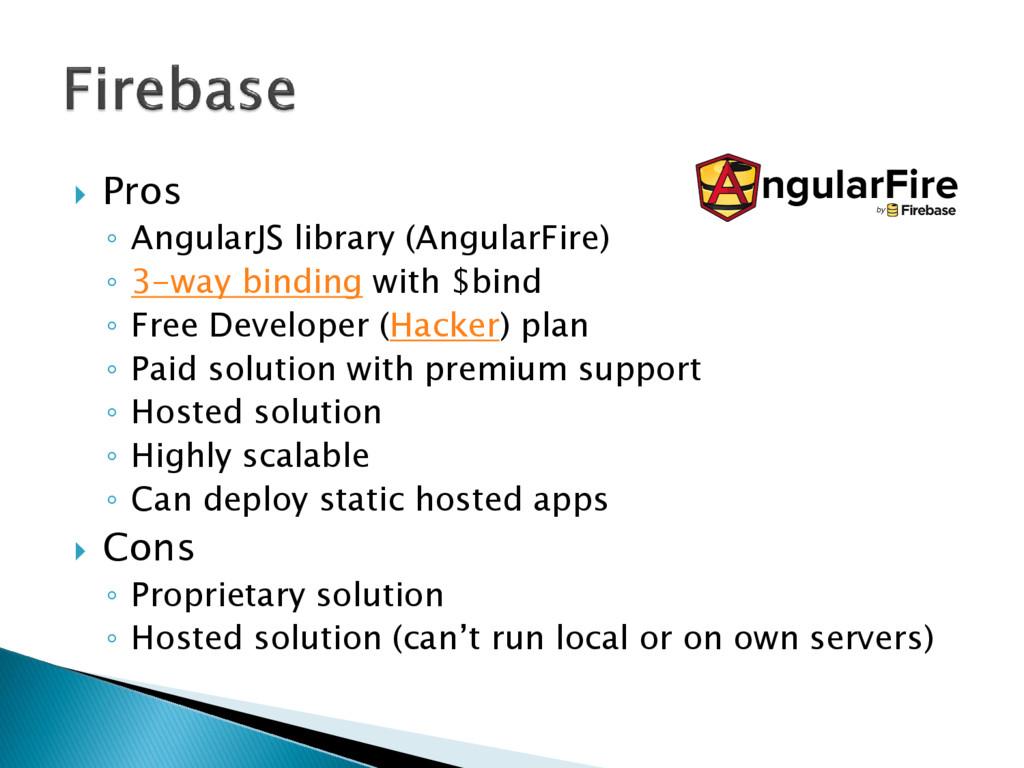  Pros ◦ AngularJS library (AngularFire) ◦ 3-wa...
