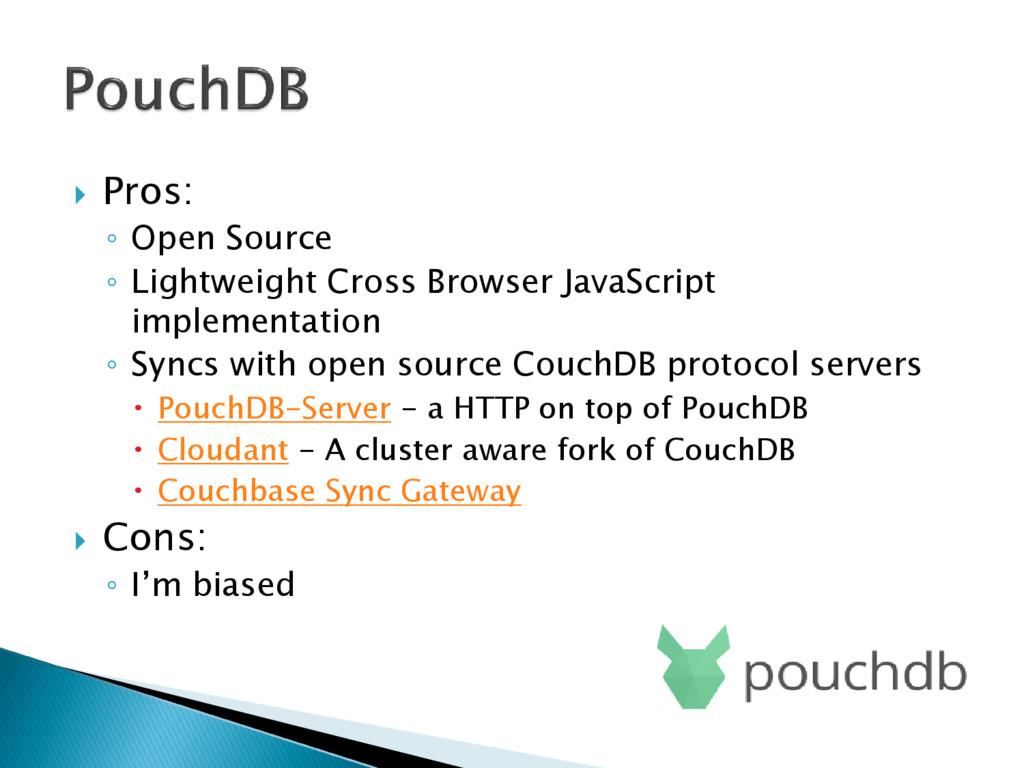  Pros: ◦ Open Source ◦ Lightweight Cross Brows...