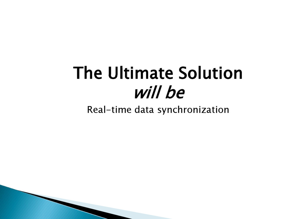 The Ultimate Solution will be Real-time data sy...